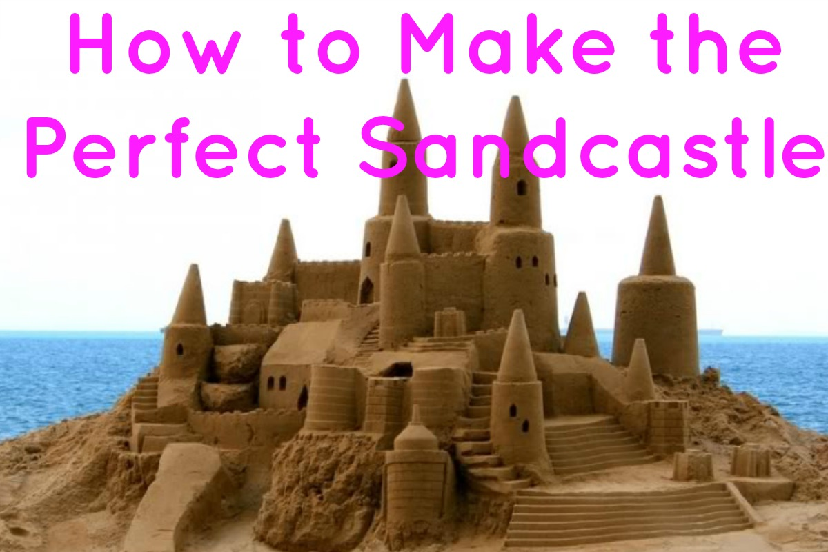 Sand Castles Building Tips and Tricks